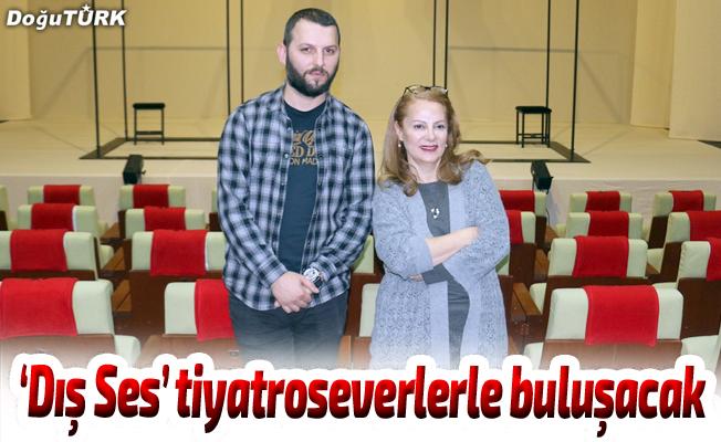 """""""Dış Ses"""" oyunu Erzurumlu tiyatroseverler ile buluşacak"""