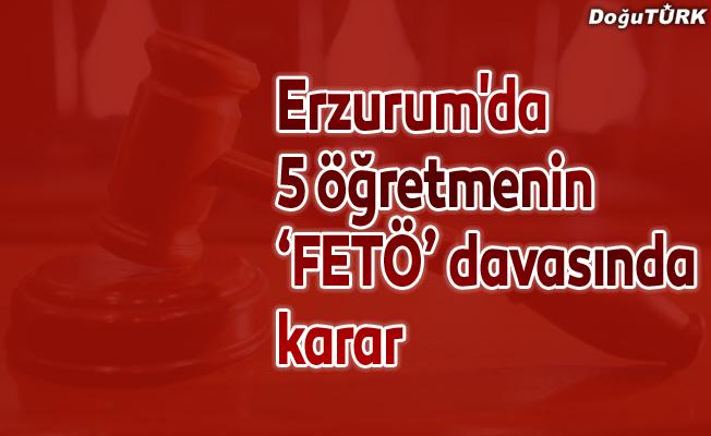 Erzurum'da 5 öğretmenin 'FETÖ' davasında karar