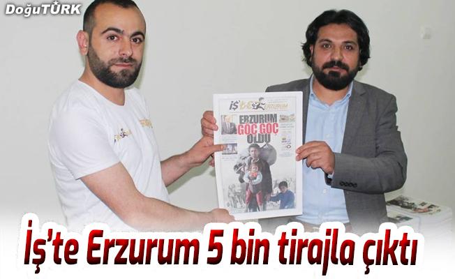 Erzurum'un ilk ekonomi gazetesi İş'te Erzurum 5 bin tirajla çıktı