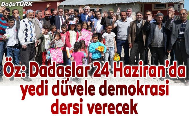 Başkan Öz: Dadaşlar 24 Haziran'da yedi düvele demokrasi dersi verecek