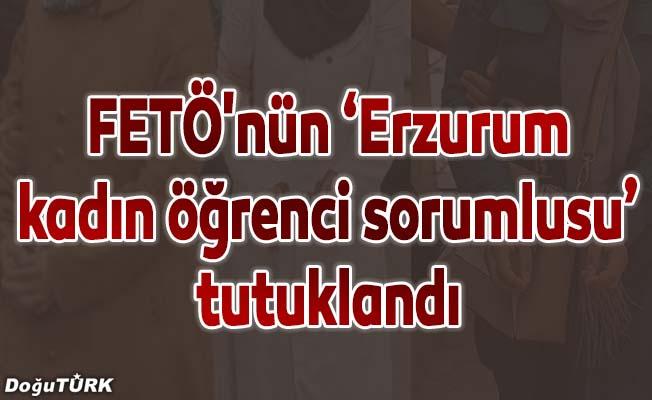 """FETÖ'nün """"Erzurum kadın öğrenci sorumlusu"""" tutuklandı"""