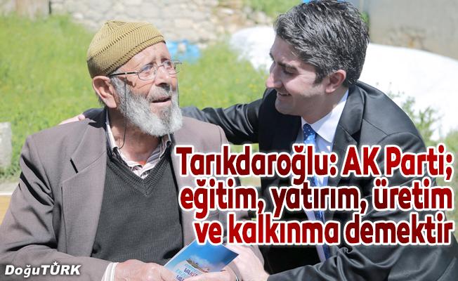 Tarıkdaroğlu: AK Parti; eğitim, yatırım, üretim ve kalkınma demektir