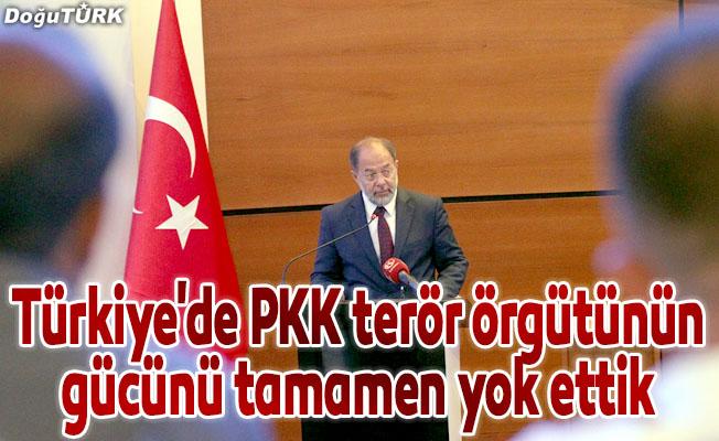 """""""Türkiye'de PKK terör örgütünün gücünü tamamen yok ettik"""""""