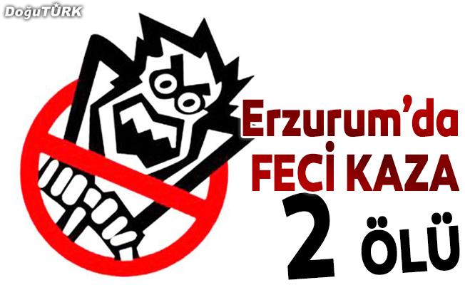 Erzurum'da feci kaza: 2 ölü