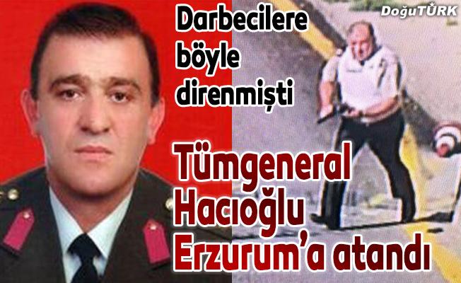 Tümgeneral Ahmet Hacıoğlu Erzurum'a atandı