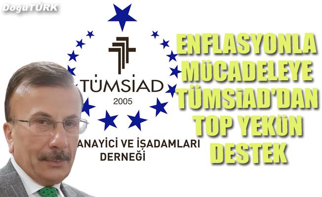 Enflasyonla mücadeleye TÜMSİAD'dan top yekün destek
