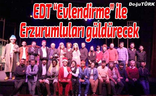 """EDT """"Evlendirme"""" ile Erzurumluları güldürecek"""
