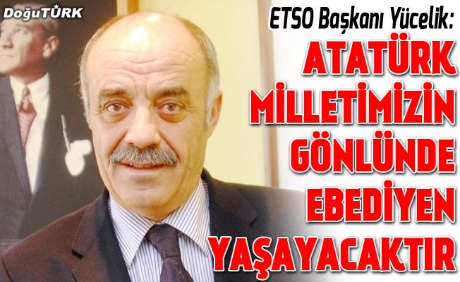 Yücelik: Atatürk, milletimizin gönlünde ebediyen yaşayacaktır