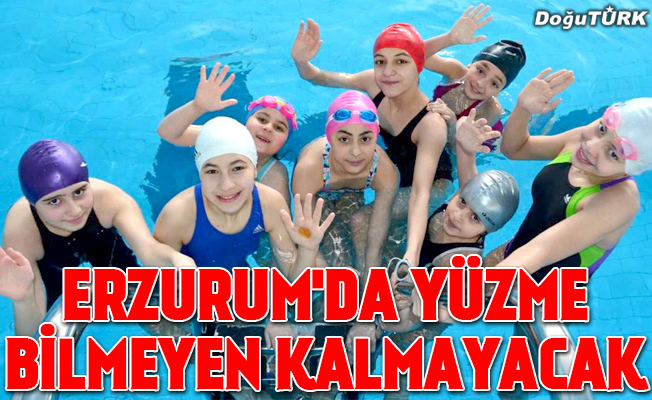"""Erzurum'da yüzme bilmeyen kalmayacak"""