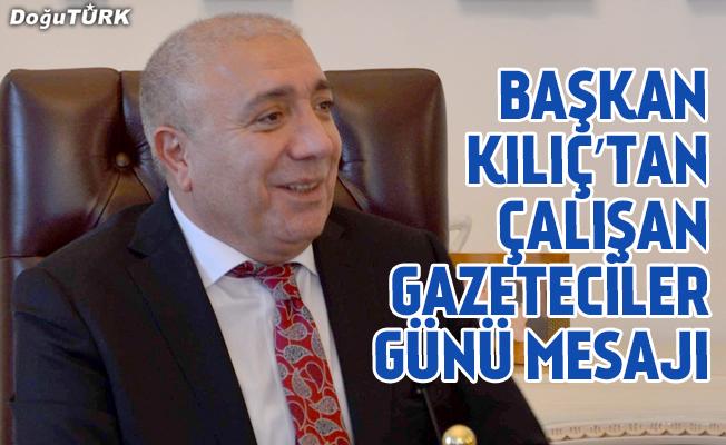 Başkan Kılıç'tan Çalışan Gazeteciler Günü mesajı