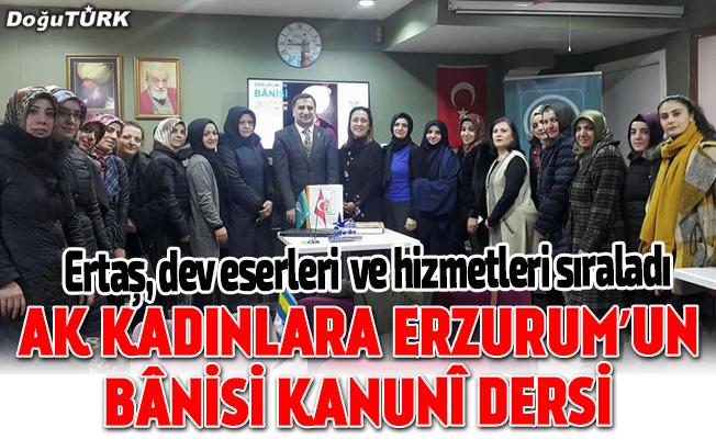 Ertaş, Ak Kadınlara Erzurum'un Bânisi Kanunî'yi anlattı