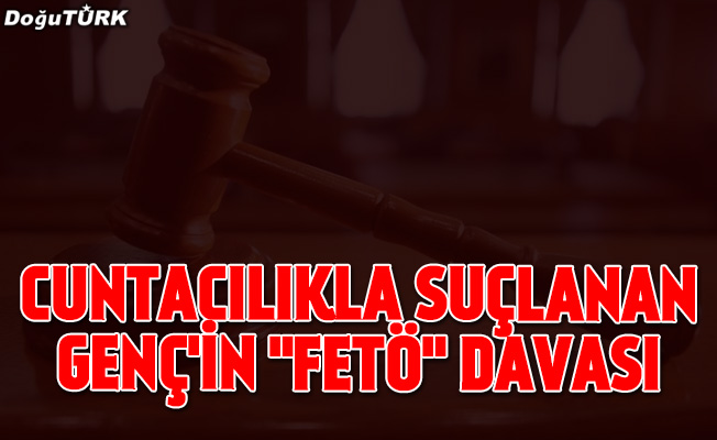 """Cuntacılıkla suçlanan eski Kurmay Binbaşı Genç'in """"FETÖ"""" davası"""