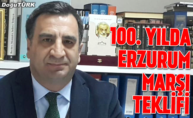 100. yılda Erzurum Marşı teklifi