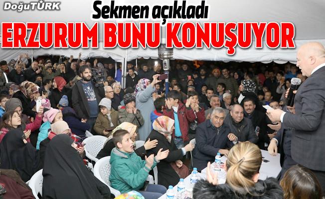 Sekmen: Erzurum bugün artışı konuşuyor