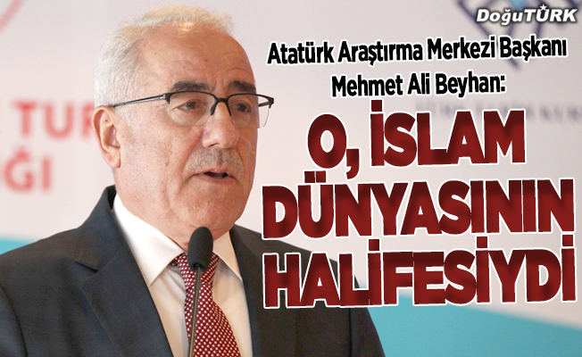 Beyhan: İslam dünyasının halifesiydi