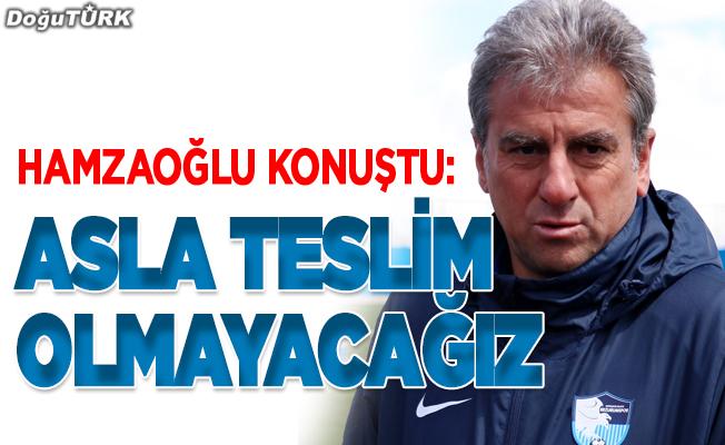 Hamzaoğlu: Son ana kadar mücadeleyi sürdüreceğiz