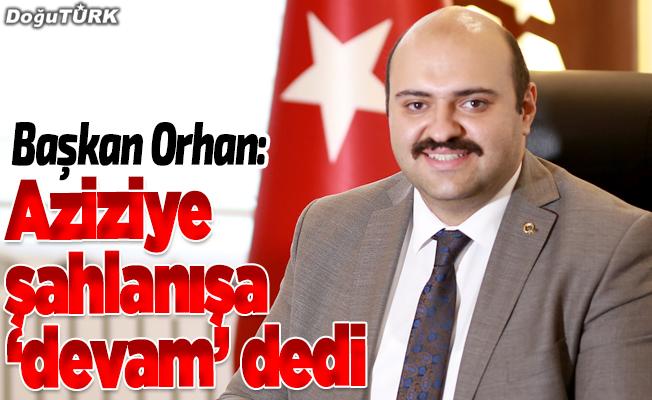 Orhan: Aziziye şahlanışına devam edecek