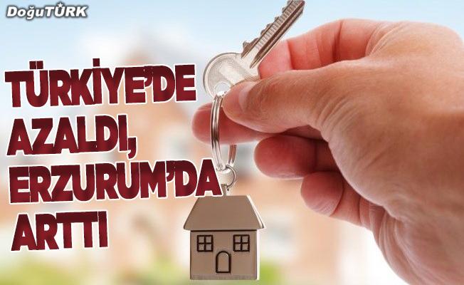 Türkiye'de azaldı, Erzurum'da arttı