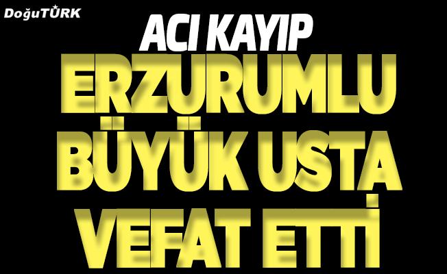 Erzurumlu usta oyuncu vefat etti