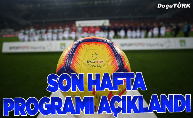 Süper Lig'de son hafta programı belli oldu