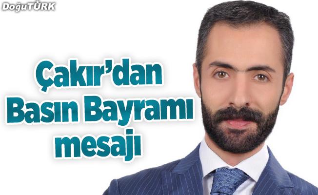 Çakır'dan Basın Bayramı mesajı