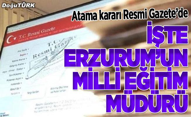 Atama Kararları Resmi Gazete'de;İşte Erzurum'un Milli Eğitim Müdürü
