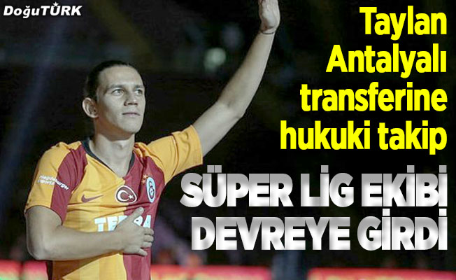 Taylan Antalyalı transferine hukuki takip