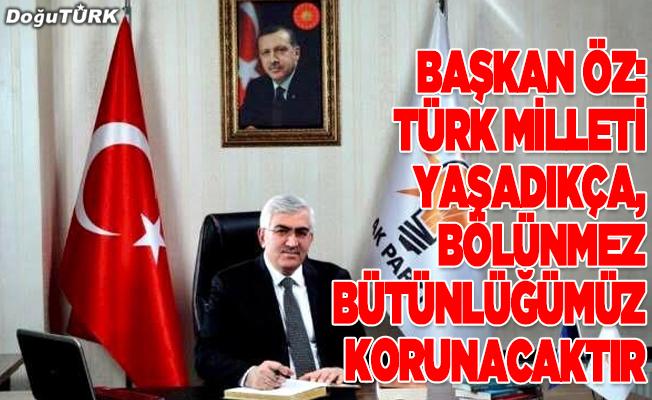 Öz: Türk Milleti yaşadıkça, bölünmez bütünlüğümüz korunacaktır