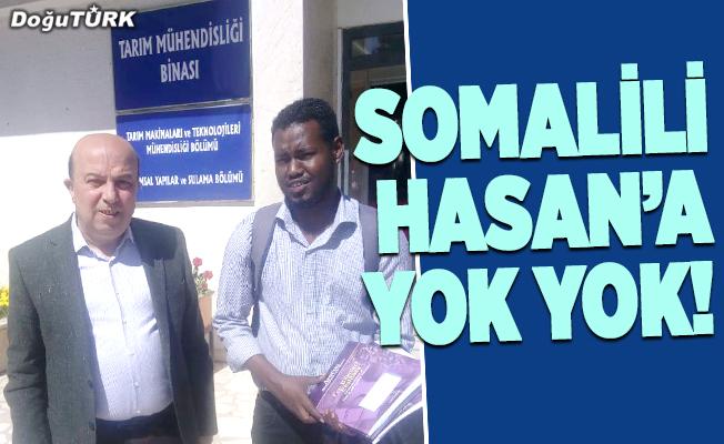 Somalili Hasan'a yok yok!