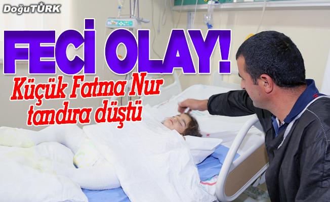 Tandıra düşen küçük Fatma Nur yandı