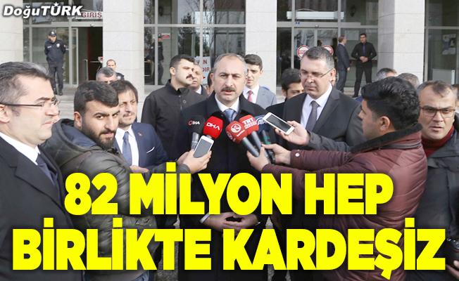 Bakan Gül: 82 milyon hep birlikte kardeşiz