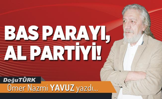 BAS PARAYI, AL PARTİYİ!