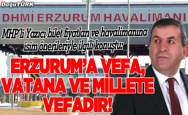 Erzurum'a vefa, vatana ve millete vefadır!