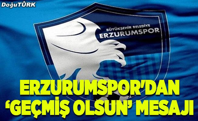 """Erzurumspor'dan Bursaspor'a """"geçmiş olsun"""" mesajı"""