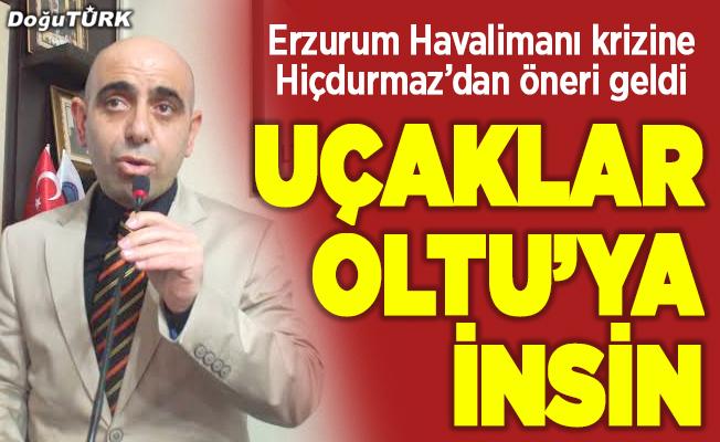 Hiçdurmaz: Sisli havalarda Erzurum uçakları Oltu'ya insin
