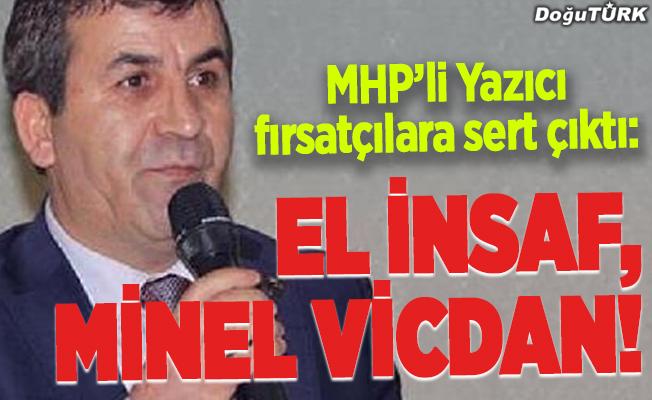 MHP'li Yazıcı fırsatçılara sert çıktı:El insaf, minel vicdan