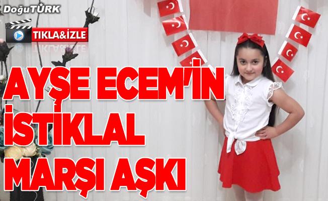 Erzurumlu küçük Ayşe Ecem'in İstiklal Marşı aşkı