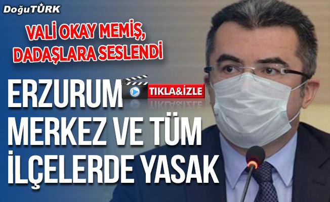 Vali Memiş: Erzurum merkez ve tüm ilçelerde yasak