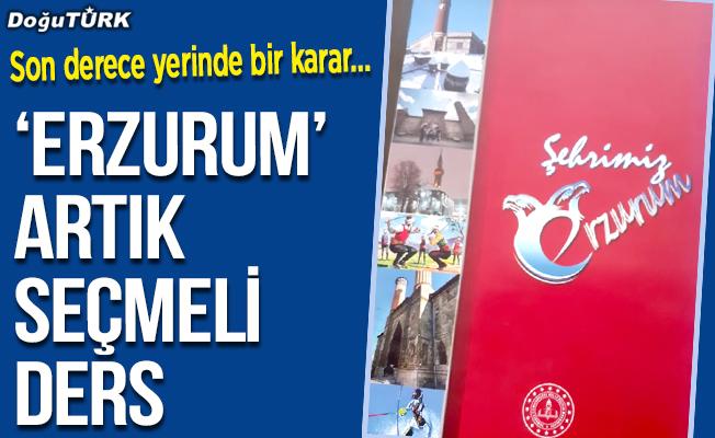 """Son derece yerinde bir karar…  """"Erzurum"""" artık seçmeli ders"""