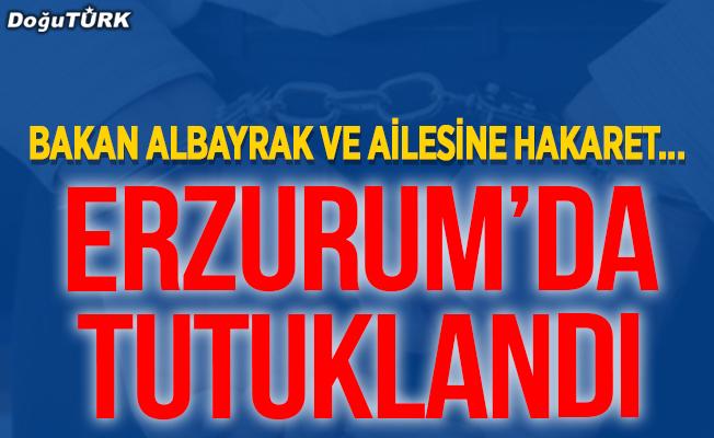 Bakan Albayrak ve ailesine hakaret; Erzurum'da tutuklandı