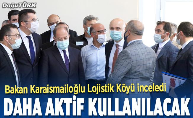 Bakan Karaismailoğlu: Lojistik Köy daha aktif kullanılacak