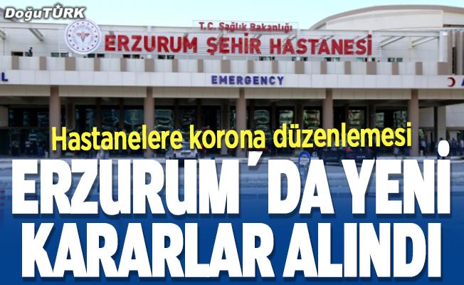 Erzurum'daki hastanelere Kovid-19 düzenlemesi