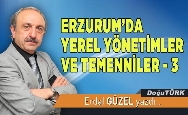 ERZURUM'DA YEREL YÖNETİMLER VE TEMENNİLER - 3