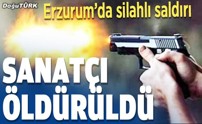 Erzurumlu sanatçı öldürüldü