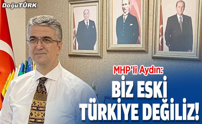 Biz eski Türkiye değiliz!