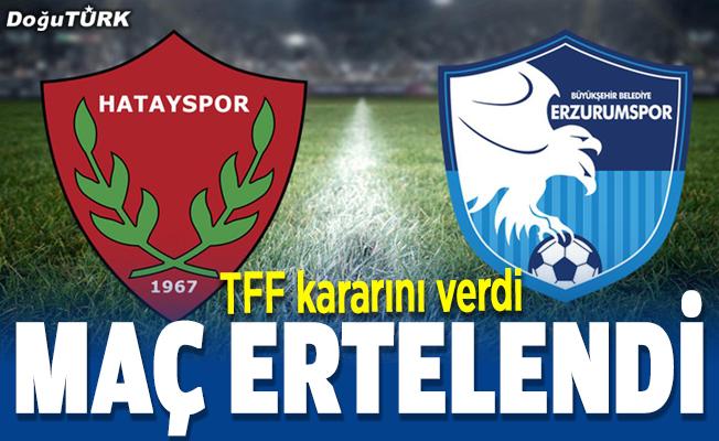 TFF açıkladı: Hatayspor-Erzurumspor maçı ertelendi