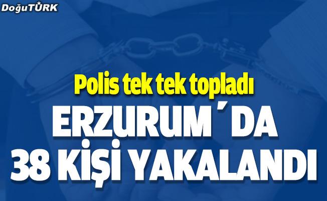Erzurum'da 38 kişi yakalandı