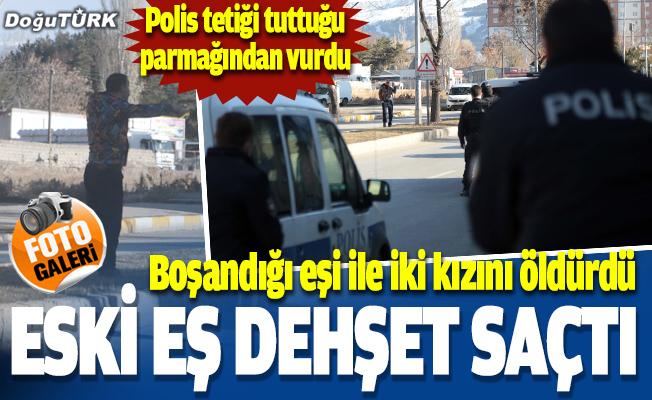 Erzurum'da eski eş dehşet saçtı; 3 ÖLÜ