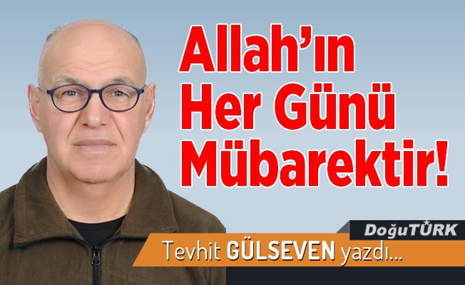 Allah'ın Her Günü Mübarektir!