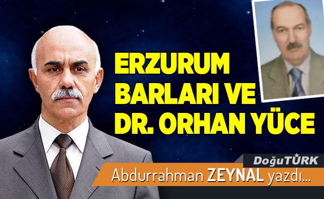 ERZURUM BARLARI VE DR. ORHAN YÜCE
